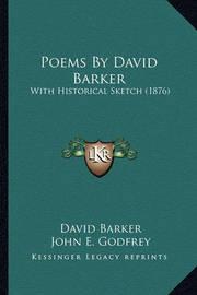 Poems by David Barker Poems by David Barker: With Historical Sketch (1876) with Historical Sketch (1876) by David Barker