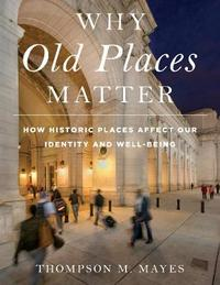 Why Old Places Matter by National Trust for Historic Preservation