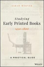 Studying Early Printed Books, 1450-1800 by Sarah Werner