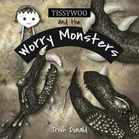 Tissywoo and the Worry Monsters by Trish Donald image
