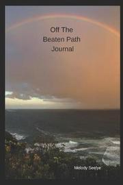 Off the Beaten Path Journal by Melody Seelye