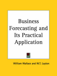 Business Forecasting and Its Practical Application (1927) by W.T. Layton