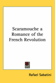 Scaramouche a Romance of the French Revolution by Rafael Sabatini image