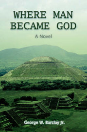 Where Man Became God by George W Barclay Jr