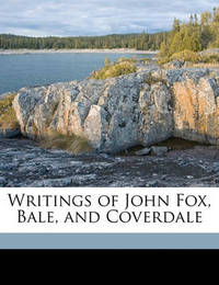 Writings of John Fox, Bale, and Coverdale by John Foxe image