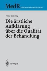 Die Arztliche Aufklarung Uber Die Qualitat Der Behandlung by Philip Schelling