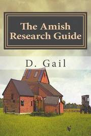 The Amish Research Guide by D Gail