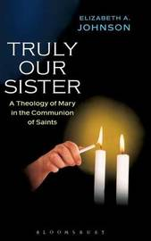 Truly Our Sister: A Theology of Mary in the Communion of Saints by Elizabeth A Johnson image