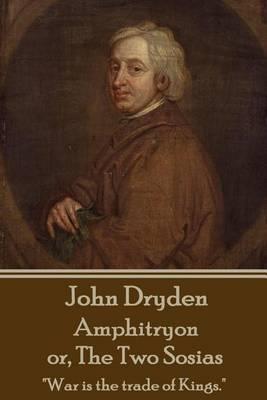 John Dryden - Amphitryon or the Two Sosias by John Dryden image