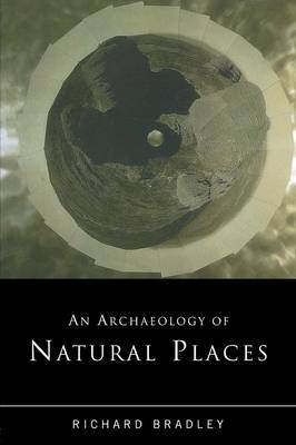 An Archaeology of Natural Places by Richard Bradley image