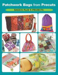 Patchwork Bags from Precuts by Elaine Schmidt