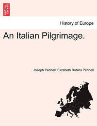 An Italian Pilgrimage. by Joseph Pennell