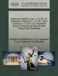 National Carbide Corp. V. C.I.R.; Air Reduction Sales Co. V. C.I.R.; Pure Carbonic V. C.I.R. U.S. Supreme Court Transcript of Record with Supporting Pleadings by Erwin N. Griswold