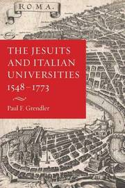 The Jesuits and Italian Universities 1548-1773 by Paul F Grendler