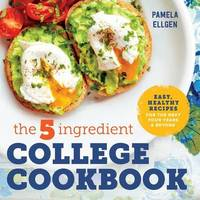 The 5-Ingredient College Cookbook by Pamela Ellgen