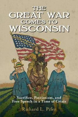 The Great War Comes to Wisconsin by Richard L. Pifer image