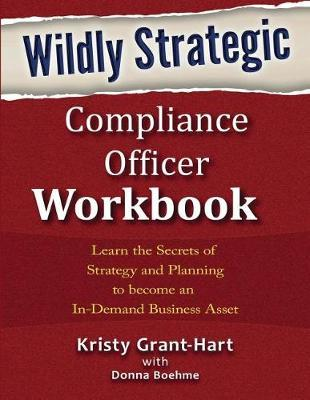 Wildly Strategic Compliance Officer Workbook by Kristy Grant-Hart