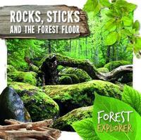 Rocks, Sticks & the Forest Floor by Robin Twiddy