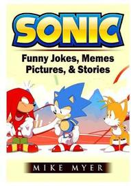 Sonic Funny Jokes, Memes, Pictures, & Stories by Mike Myer