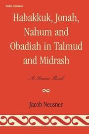 Habakkuk, Jonah, Nahum, and Obadiah in Talmud and Midrash by Jacob Neusner