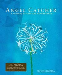 Angel Catcher Grieving Journal: A Journal of Loss and Remembrance by Amy Eldon Turteltaub