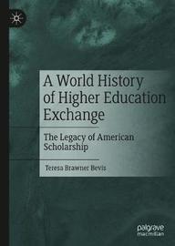 A World History of Higher Education Exchange by Teresa Brawner Bevis