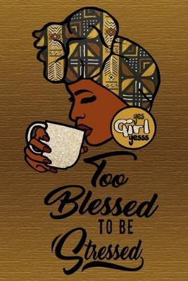 Too Blessed To Be Stressed by Charlotte L Brown-Jenkins