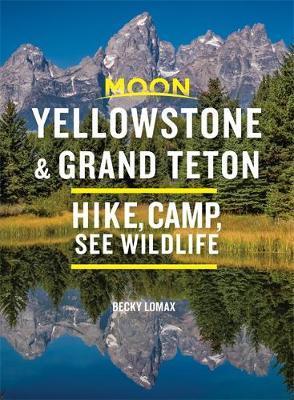 Moon Yellowstone & Grand Teton (Ninth Edition) by Becky Lomax