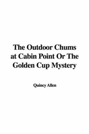 The Outdoor Chums at Cabin Point or the Golden Cup Mystery by Quincy Allen image