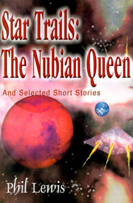 Star Trails: The Nubian Queen: And Selected Short Stories by Phil Lewis image