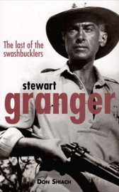 Stewart Granger: The Last of the Swashbucklers by Don Shiach