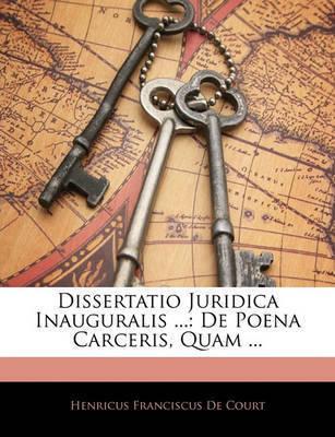 Dissertatio Juridica Inauguralis ...: de Poena Carceris, Quam ...