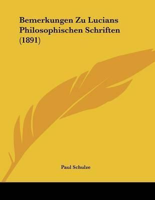 Bemerkungen Zu Lucians Philosophischen Schriften (1891) by Paul Schulze
