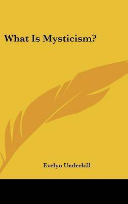 What Is Mysticism? by Evelyn Underhill