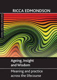 Ageing, Insight and the Life Course: Meaning, Context and Practice by Ricca Edmondson