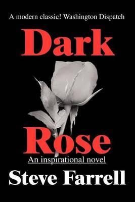 Dark Rose by Steve Farrell