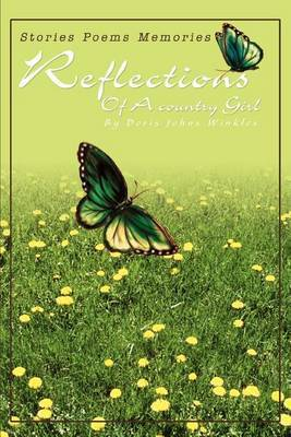 Reflections of a Country Girl: Stories Poems Memories by Doris Johns Winkles