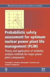 Probabilistic Safety Assessment for Optimum Nuclear Power Plant Life Management (PLiM) by Gennadij V. Arkadov
