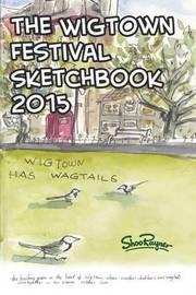 The Wigtown Sketchbook 2015 by Shoo Rayner