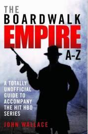 Boardwalk Empire A-Z by John Wallace