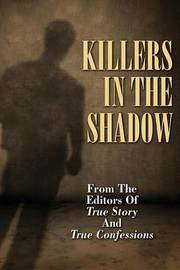 Killers in the Shadow by Editors of True Story and True Confessio