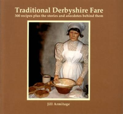 Traditional Derbyshire Fare by Jill Armitage