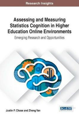 Assessing and Measuring Statistics Cognition in Higher Education Online Environments: Emerging Research and Opportunities by Justin P. Chase