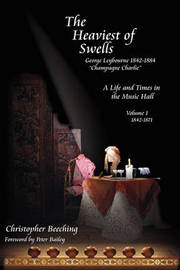 The Heaviest of Swells - A Life and Times in the Music Halls by Christopher Beeching