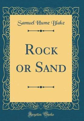 Rock or Sand (Classic Reprint) by Samuel Hume Blake image