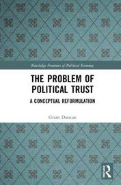 The Problem of Political Trust by Grant Duncan
