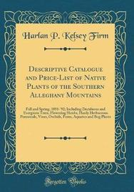 Descriptive Catalogue and Price-List of Native Plants of the Southern Alleghany Mountains by Harlan P Kelsey Firm