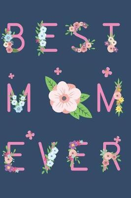 Best Mom Ever by Mom Mother Journal