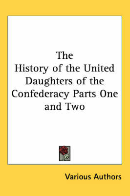 The History of the United Daughters of the Confederacy Parts One and Two by Various Authors image