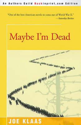 Maybe I'm Dead by Joe Klaas